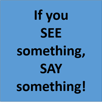 If you SEE something, SAY something!