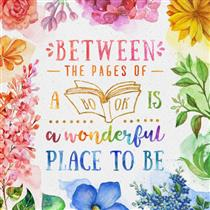 Between the pages of a book is a wonderful place to be